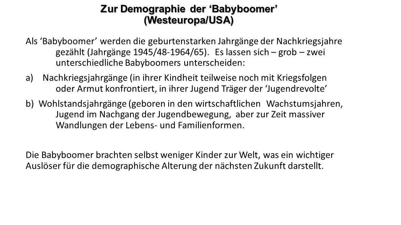 Zur Demographie der 'Babyboomer' (Westeuropa/USA) Als 'Babyboomer' werden die geburtenstarken Jahrgänge der Nachkriegsjahre gezählt (Jahrgänge 1945/48-1964/65).