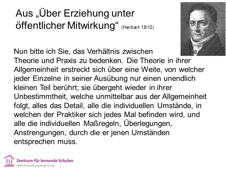 """Aus """"Über Erziehung unter öffentlicher Mitwirkung (Herbart 1810) Nun bitte ich Sie, das Verhältnis zwischen Theorie und Praxis zu bedenken."""