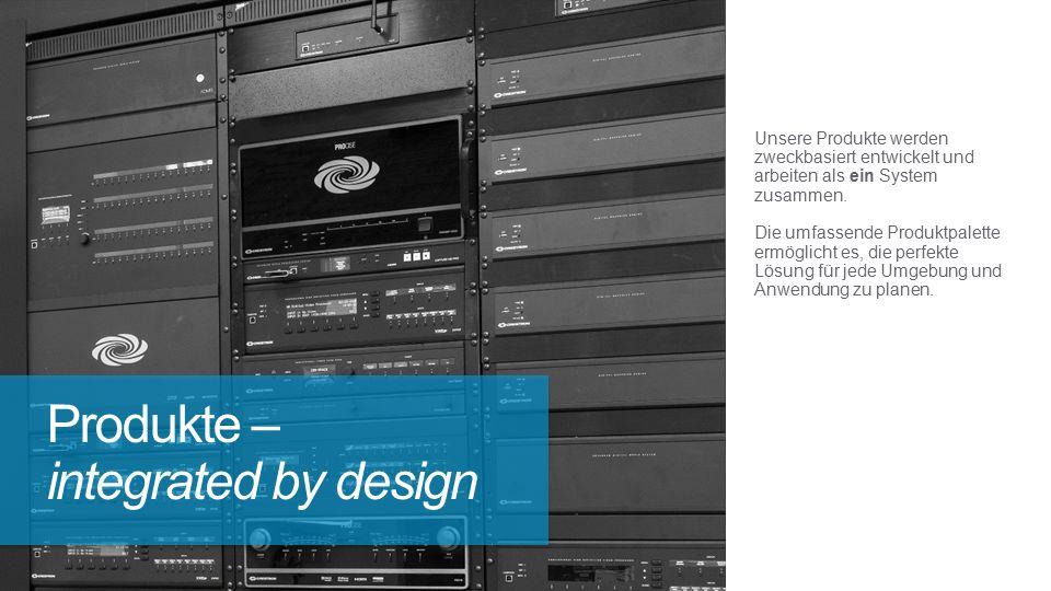 Unsere Produkte werden zweckbasiert entwickelt und arbeiten als ein System zusammen.