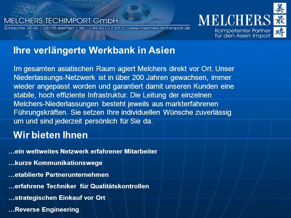 Ihre verlängerte Werkbank in Asien Im gesamten asiatischen Raum agiert Melchers direkt vor Ort.