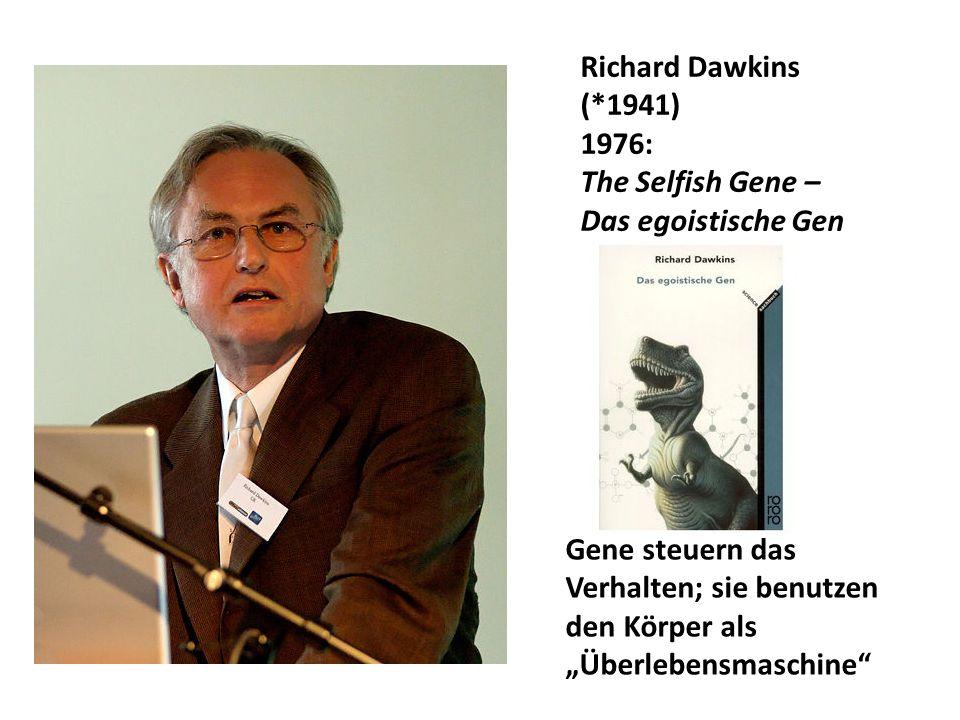 """Richard Dawkins (*1941) 1976: The Selfish Gene – Das egoistische Gen Gene steuern das Verhalten; sie benutzen den Körper als """"Überlebensmaschine"""