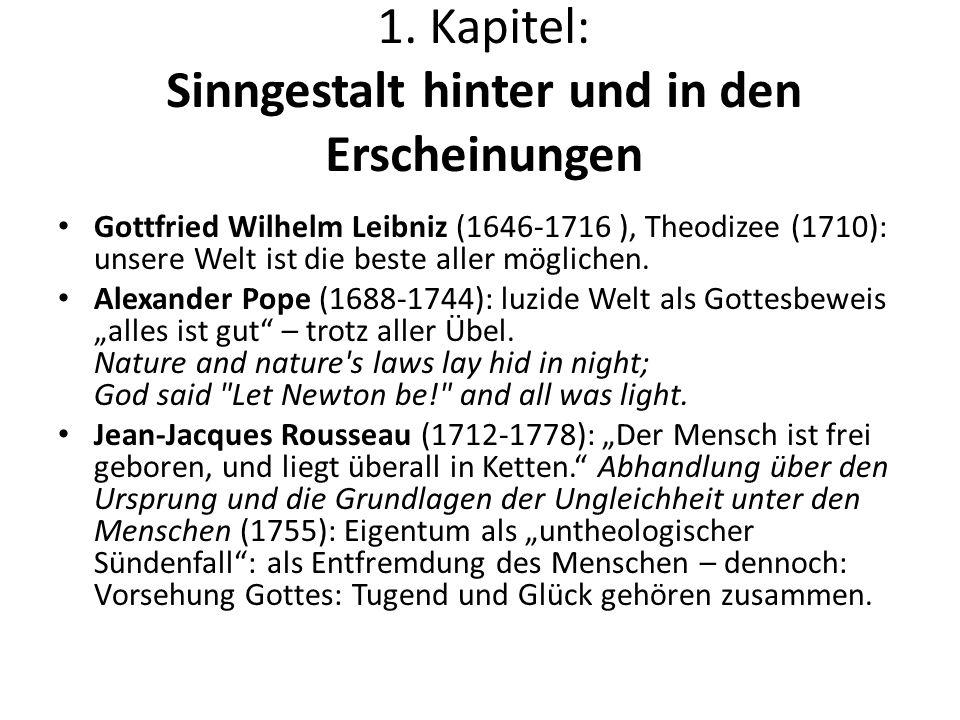 1. Kapitel: Sinngestalt hinter und in den Erscheinungen Gottfried Wilhelm Leibniz (1646-1716 ), Theodizee (1710): unsere Welt ist die beste aller mögl