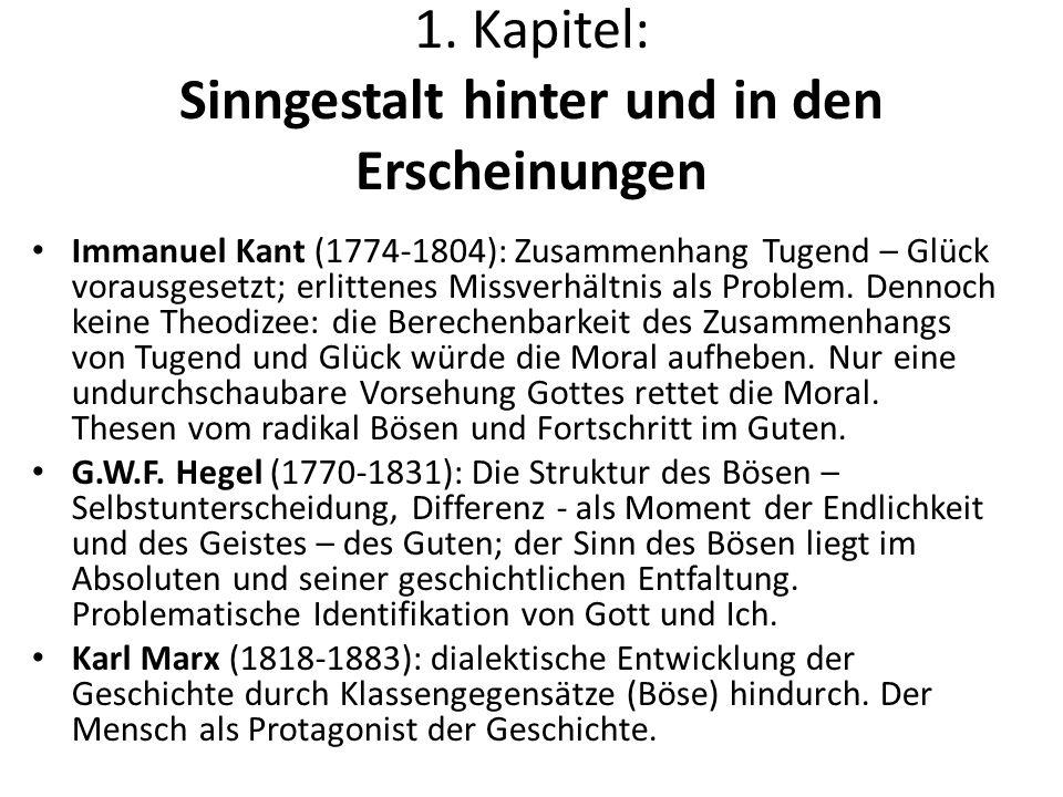 1. Kapitel: Sinngestalt hinter und in den Erscheinungen Immanuel Kant (1774-1804): Zusammenhang Tugend – Glück vorausgesetzt; erlittenes Missverhältni