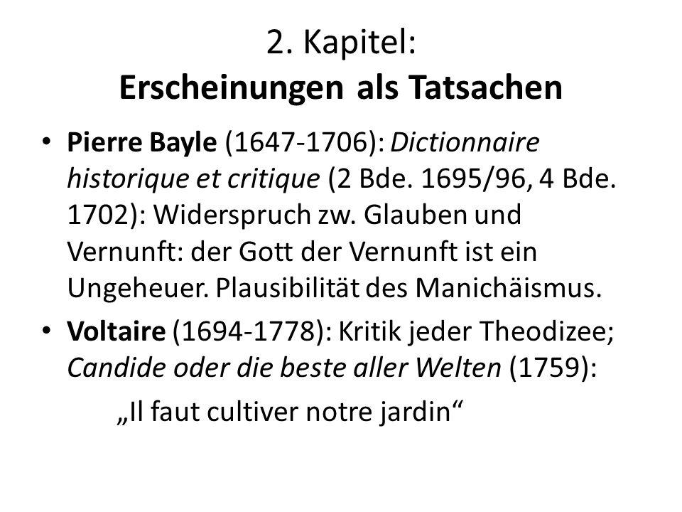 2. Kapitel: Erscheinungen als Tatsachen Pierre Bayle (1647-1706): Dictionnaire historique et critique (2 Bde. 1695/96, 4 Bde. 1702): Widerspruch zw. G