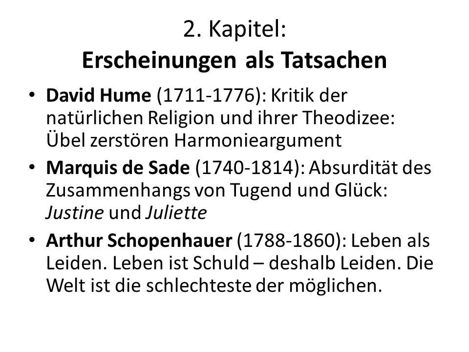 2. Kapitel: Erscheinungen als Tatsachen David Hume (1711-1776): Kritik der natürlichen Religion und ihrer Theodizee: Übel zerstören Harmonieargument M