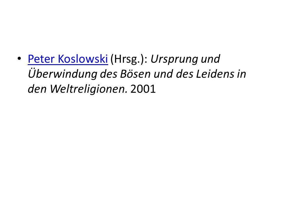 Peter Koslowski (Hrsg.): Ursprung und Überwindung des Bösen und des Leidens in den Weltreligionen.