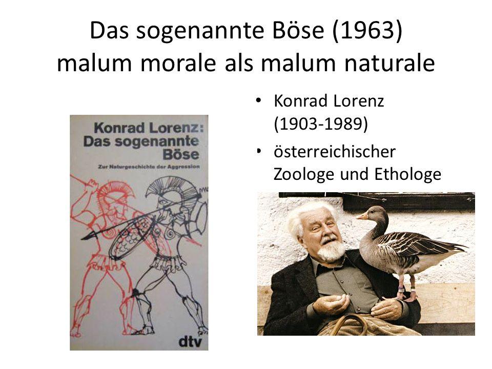 Das sogenannte Böse (1963) malum morale als malum naturale Konrad Lorenz (1903-1989) österreichischer Zoologe und Ethologe