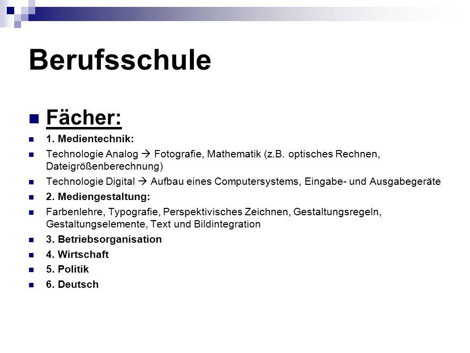 Berufsschule Fächer: 1. Medientechnik: Technologie Analog  Fotografie, Mathematik (z.B. optisches Rechnen, Dateigrößenberechnung) Technologie Digital