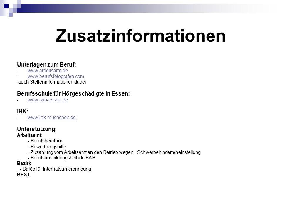 Zusatzinformationen Unterlagen zum Beruf: - www.arbeitsamt.de www.arbeitsamt.de - www.berufsfotografen.com www.berufsfotografen.com auch Stelleninform