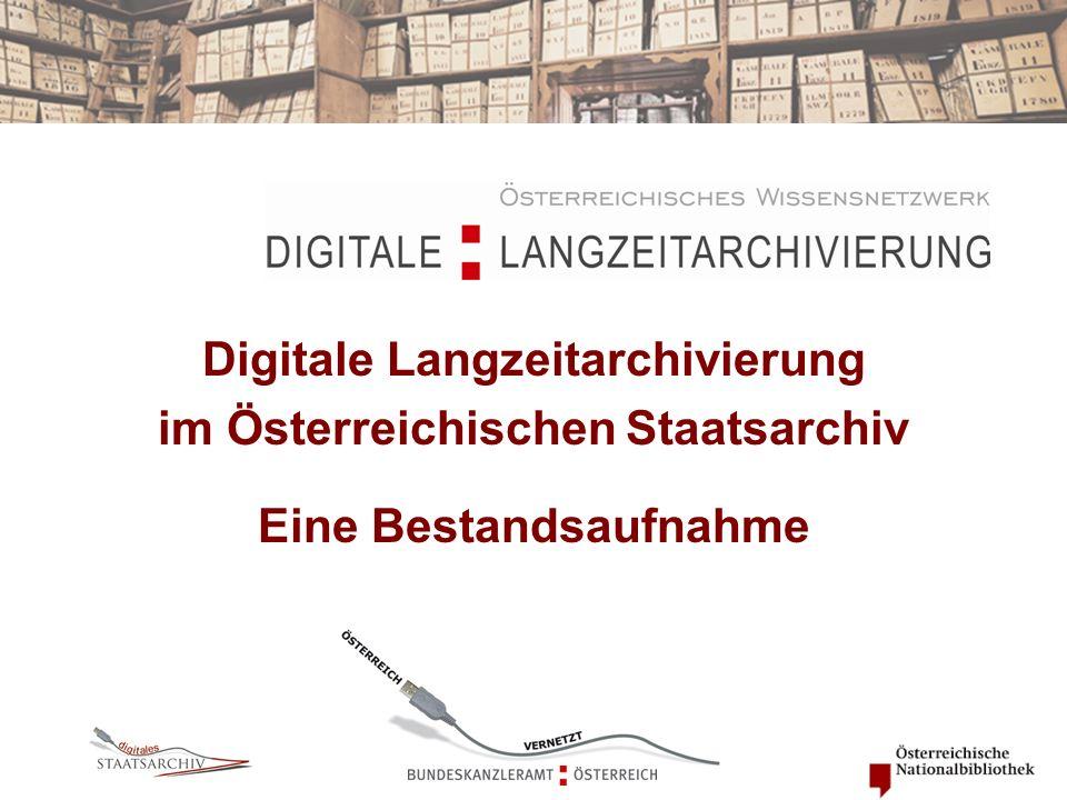 Digitale Langzeitarchivierung im Österreichischen Staatsarchiv Eine Bestandsaufnahme