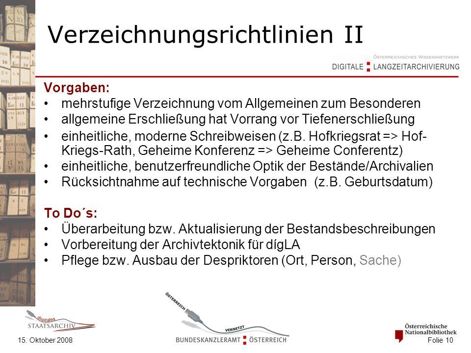 15. Oktober 2008 Folie 10 Verzeichnungsrichtlinien II Vorgaben: mehrstufige Verzeichnung vom Allgemeinen zum Besonderen allgemeine Erschließung hat Vo