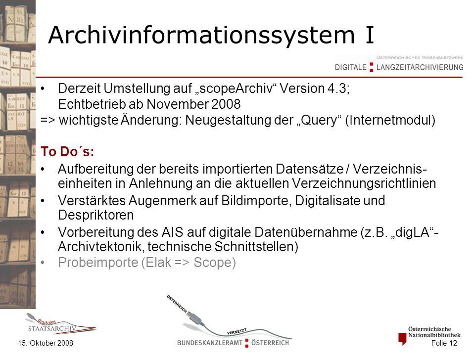 """15. Oktober 2008 Folie 12 Archivinformationssystem I Derzeit Umstellung auf """"scopeArchiv"""" Version 4.3; Echtbetrieb ab November 2008 => wichtigste Ände"""
