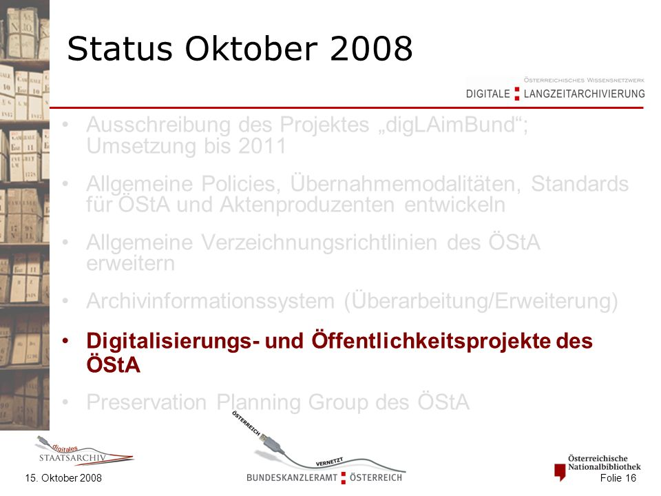 """15. Oktober 2008 Folie 16 Status Oktober 2008 Ausschreibung des Projektes """"digLAimBund""""; Umsetzung bis 2011 Allgemeine Policies, Übernahmemodalitäten,"""