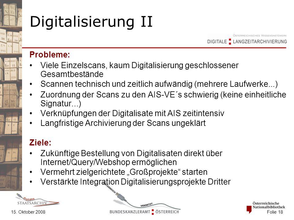 15. Oktober 2008 Folie 18 Digitalisierung II Probleme: Viele Einzelscans, kaum Digitalisierung geschlossener Gesamtbestände Scannen technisch und zeit