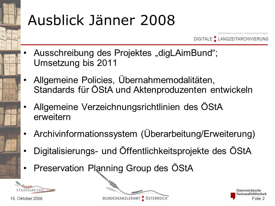 """15. Oktober 2008 Folie 2 Ausblick Jänner 2008 Ausschreibung des Projektes """"digLAimBund""""; Umsetzung bis 2011 Allgemeine Policies, Übernahmemodalitäten,"""