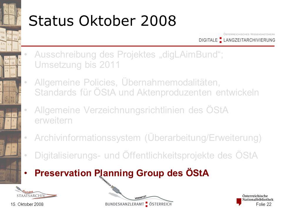"""15. Oktober 2008 Folie 22 Status Oktober 2008 Ausschreibung des Projektes """"digLAimBund""""; Umsetzung bis 2011 Allgemeine Policies, Übernahmemodalitäten,"""