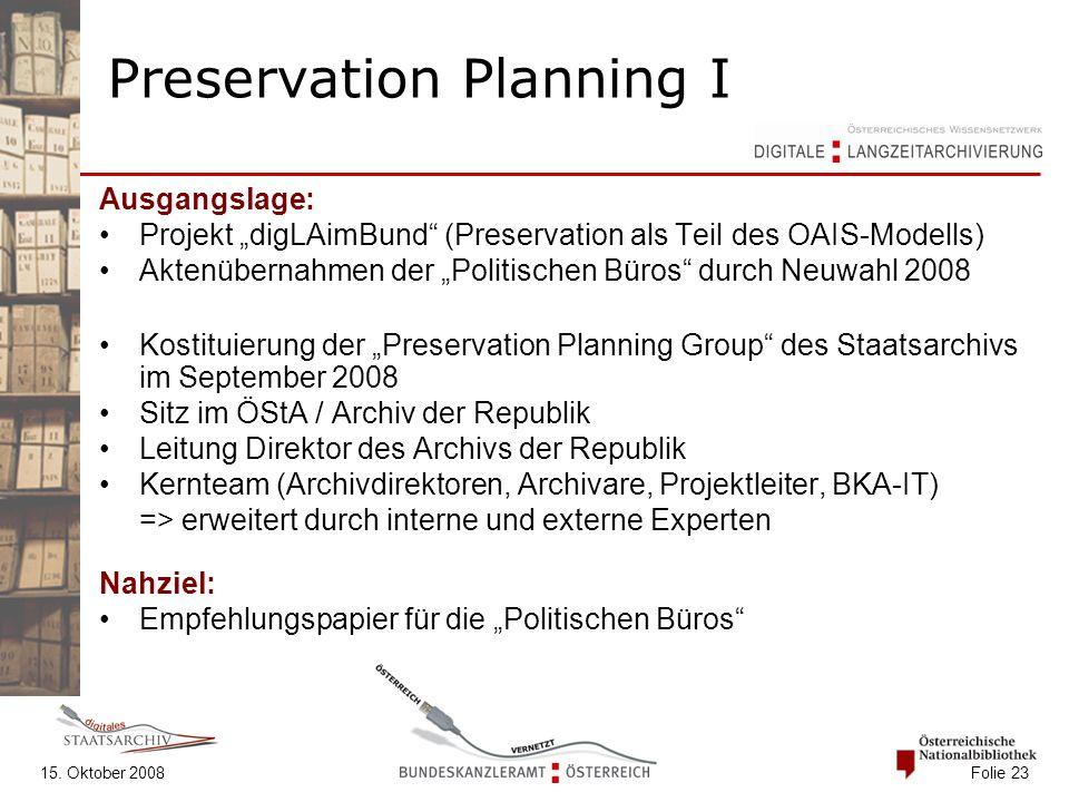 """15. Oktober 2008 Folie 23 Preservation Planning I Ausgangslage: Projekt """"digLAimBund"""" (Preservation als Teil des OAIS-Modells) Aktenübernahmen der """"Po"""