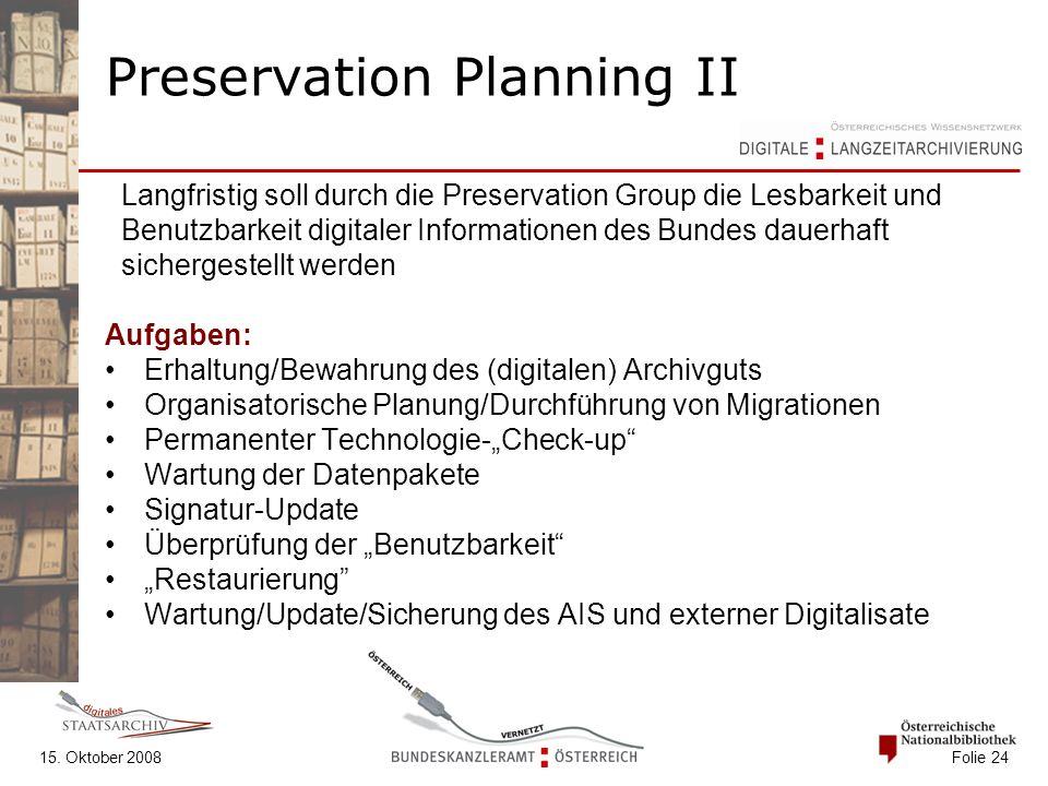 15. Oktober 2008 Folie 24 Preservation Planning II Langfristig soll durch die Preservation Group die Lesbarkeit und Benutzbarkeit digitaler Informatio
