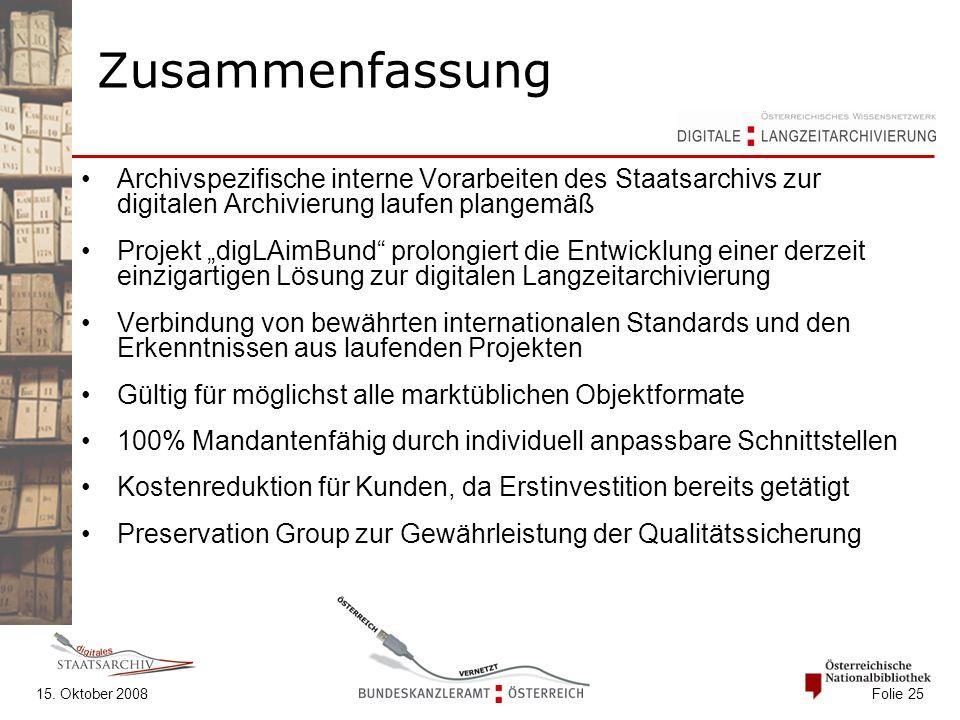 15. Oktober 2008 Folie 25 Zusammenfassung Archivspezifische interne Vorarbeiten des Staatsarchivs zur digitalen Archivierung laufen plangemäß Projekt