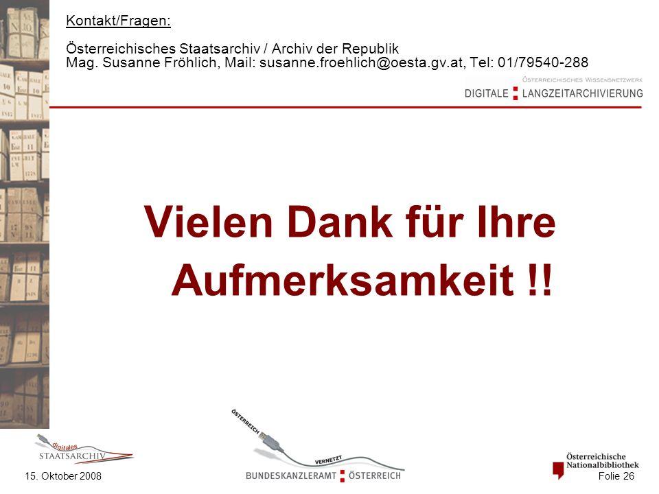 15. Oktober 2008 Folie 26 Kontakt/Fragen: Österreichisches Staatsarchiv / Archiv der Republik Mag. Susanne Fröhlich, Mail: susanne.froehlich@oesta.gv.