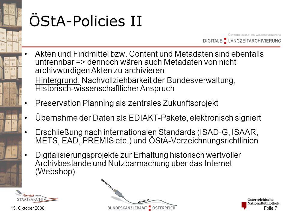 15. Oktober 2008 Folie 7 ÖStA-Policies II Akten und Findmittel bzw. Content und Metadaten sind ebenfalls untrennbar => dennoch wären auch Metadaten vo