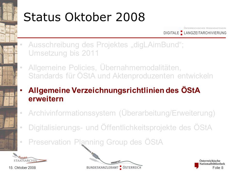 """15. Oktober 2008 Folie 8 Status Oktober 2008 Ausschreibung des Projektes """"digLAimBund""""; Umsetzung bis 2011 Allgemeine Policies, Übernahmemodalitäten,"""