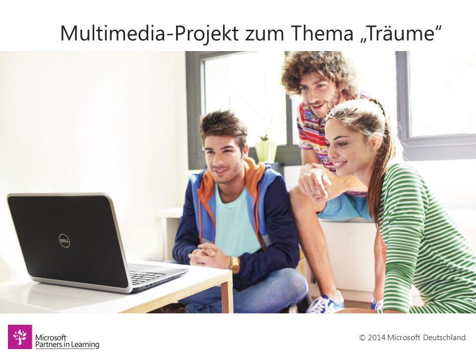 """© 2014 Microsoft Deutschland Projektbeschreibung Die Schüler erstellen eine Multimediapräsentation zum Thema """"Träume ."""