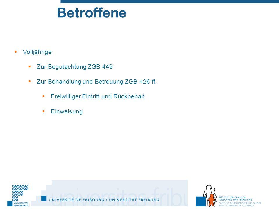 Betroffene  Volljährige  Zur Begutachtung ZGB 449  Zur Behandlung und Betreuung ZGB 426 ff.