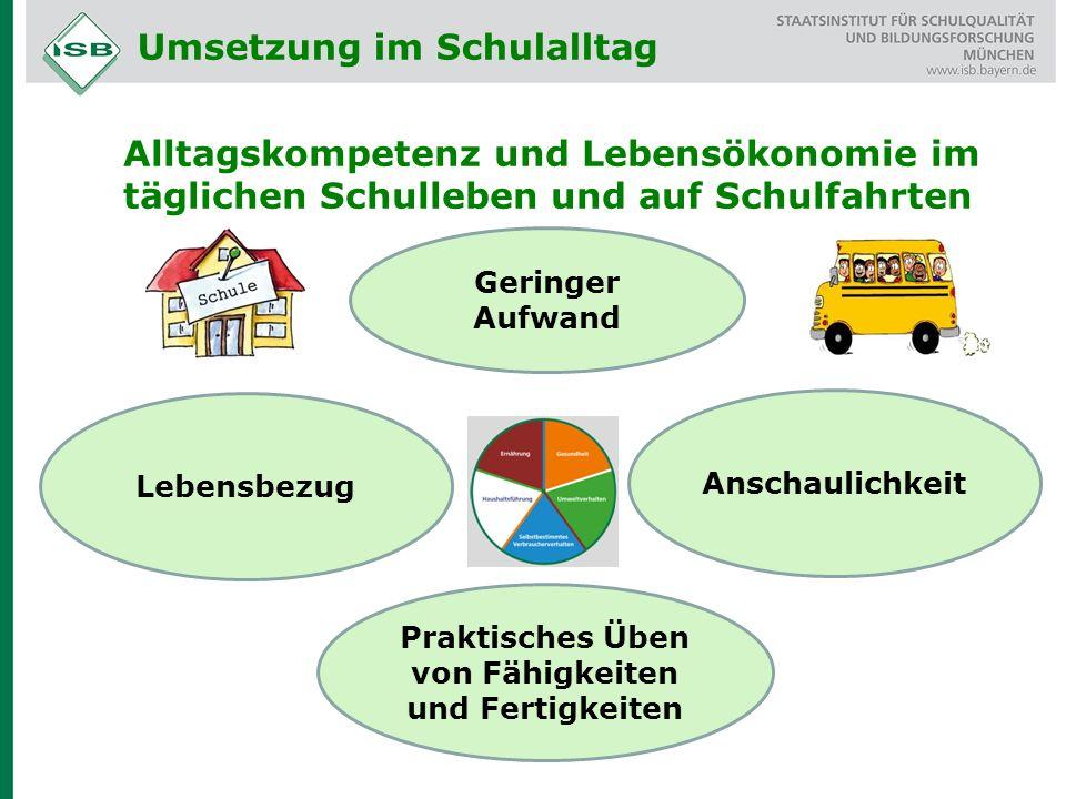 Umsetzung im Schulalltag Alltagskompetenz und Lebensökonomie im täglichen Schulleben und auf Schulfahrten Lebensbezug Praktisches Üben von Fähigkeiten