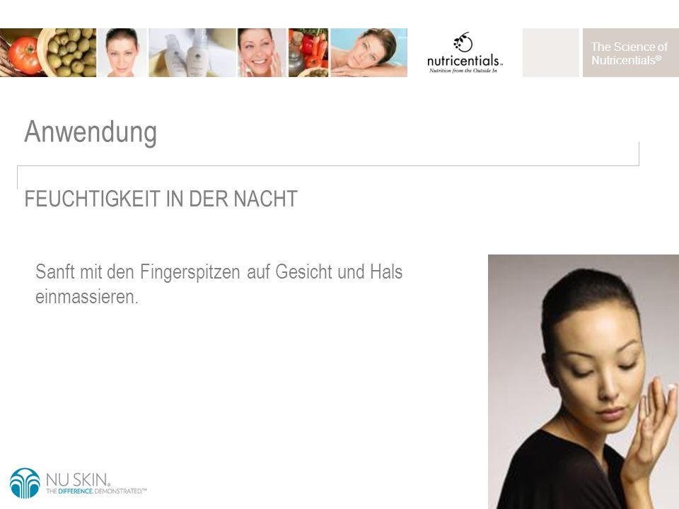 The Science of Nutricentials ® Anwendung Sanft mit den Fingerspitzen auf Gesicht und Hals einmassieren.
