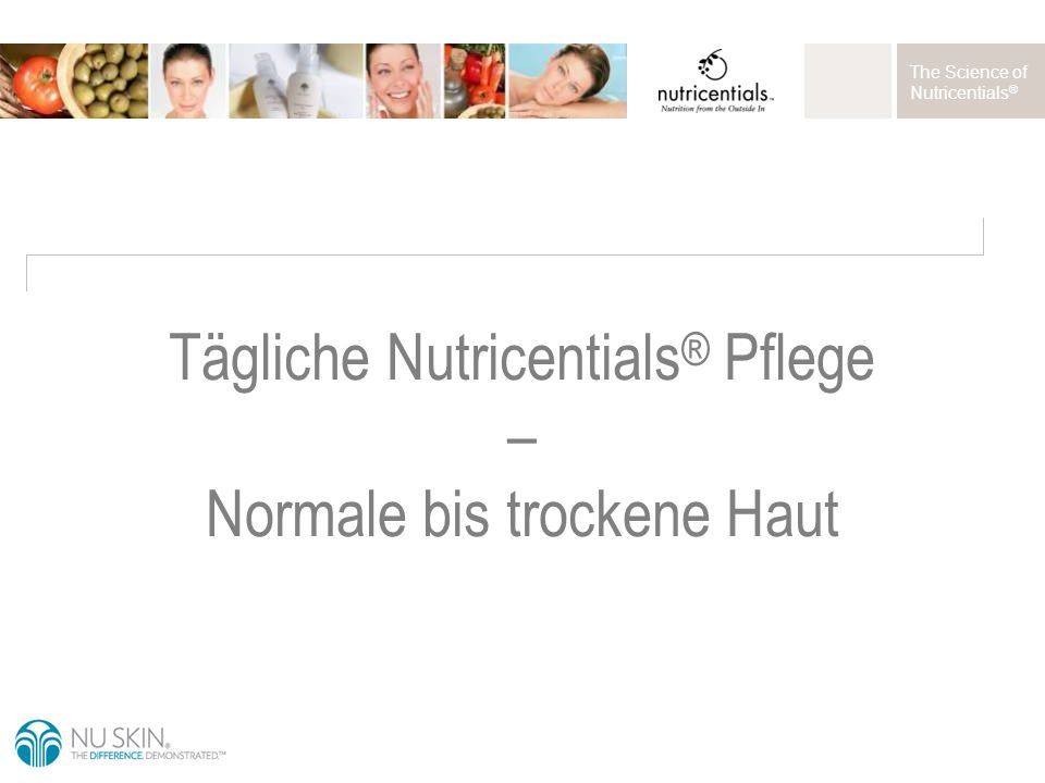 The Science of Nutricentials ® Tägliche Nutricentials ® Pflege – Normale bis trockene Haut