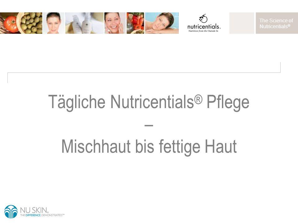 The Science of Nutricentials ® Tägliche Nutricentials ® Pflege – Mischhaut bis fettige Haut