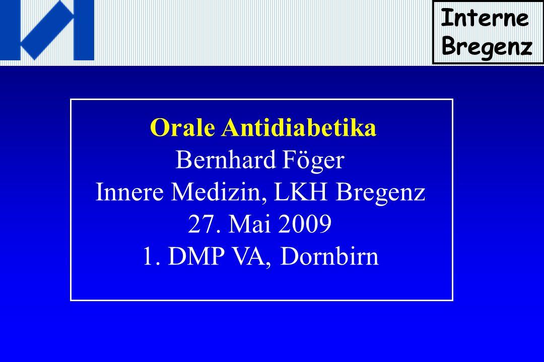 Orale Antidiabetika Bernhard Föger Innere Medizin, LKH Bregenz 27. Mai 2009 1. DMP VA, Dornbirn Interne Bregenz
