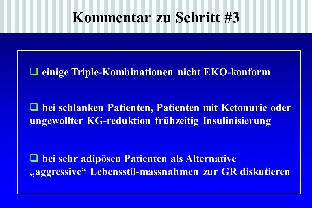 """Kommentar zu Schritt #3  einige Triple-Kombinationen nicht EKO-konform  bei schlanken Patienten, Patienten mit Ketonurie oder ungewollter KG-reduktion frühzeitig Insulinisierung  bei sehr adipösen Patienten als Alternative """"aggressive Lebensstil-massnahmen zur GR diskutieren"""