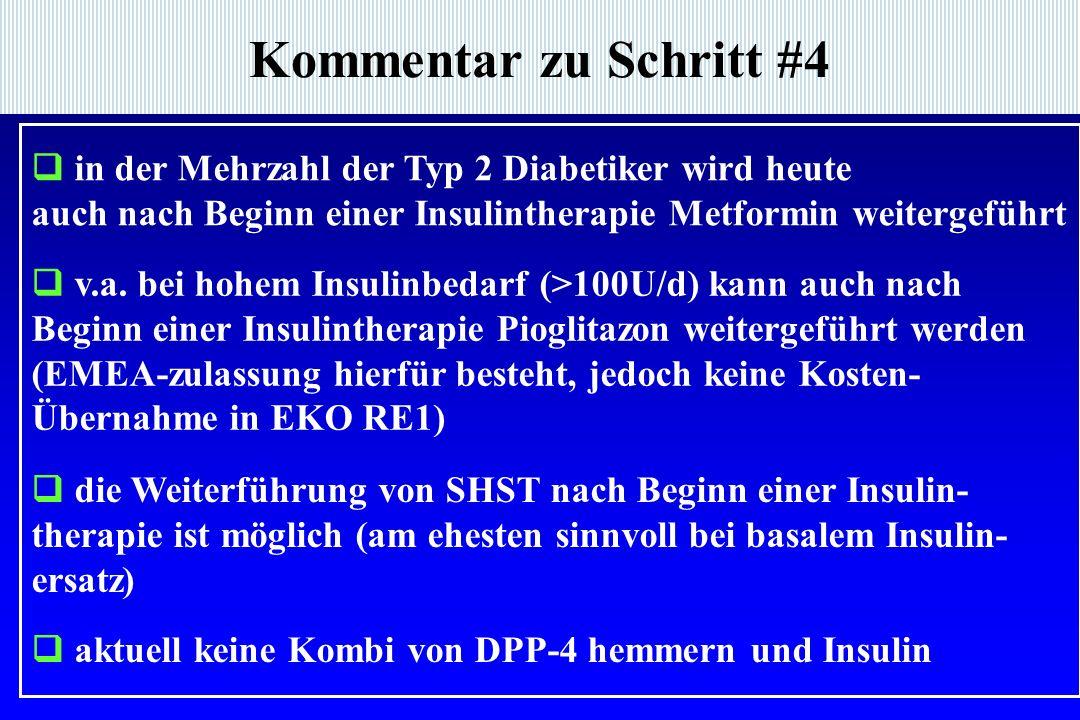 Kommentar zu Schritt #4  in der Mehrzahl der Typ 2 Diabetiker wird heute auch nach Beginn einer Insulintherapie Metformin weitergeführt  v.a.