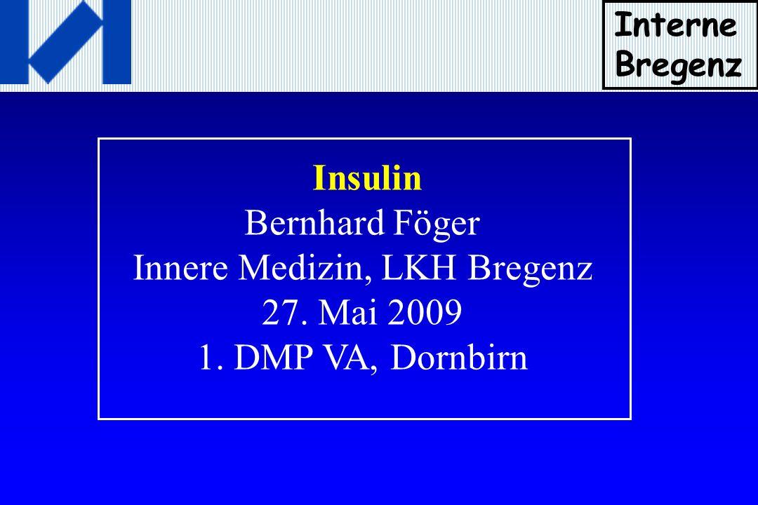 Insulin Bernhard Föger Innere Medizin, LKH Bregenz 27. Mai 2009 1. DMP VA, Dornbirn Interne Bregenz