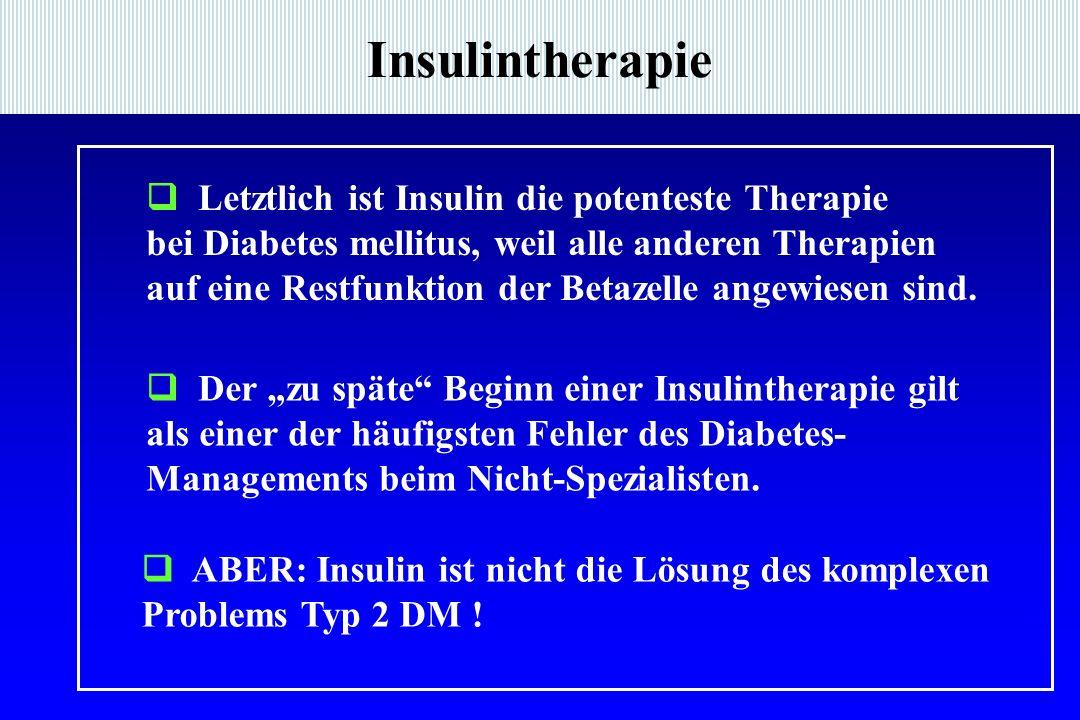 Insulintherapie  Letztlich ist Insulin die potenteste Therapie bei Diabetes mellitus, weil alle anderen Therapien auf eine Restfunktion der Betazelle angewiesen sind.