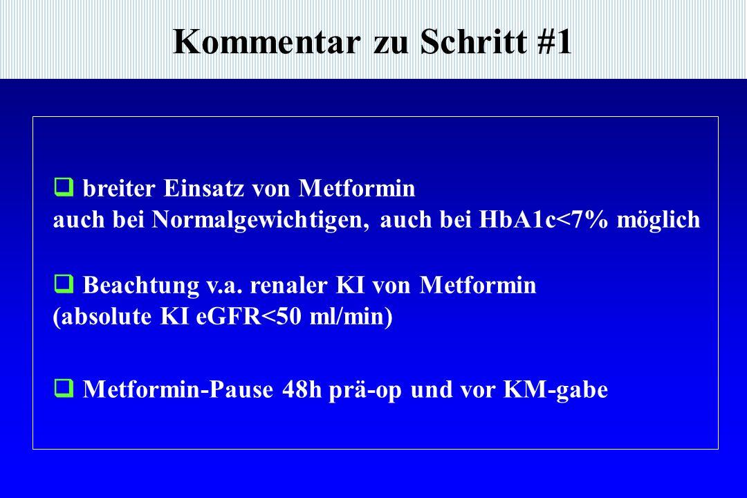 Kommentar zu Schritt #1  breiter Einsatz von Metformin auch bei Normalgewichtigen, auch bei HbA1c<7% möglich  Metformin-Pause 48h prä-op und vor KM-gabe  Beachtung v.a.