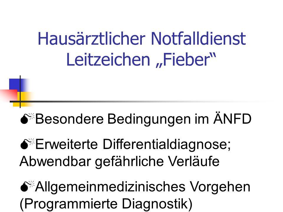 """Hausärztlicher Notfalldienst Leitzeichen """"Fieber  Besondere Bedingungen im ÄNFD  Erweiterte Differentialdiagnose; Abwendbar gefährliche Verläufe  Allgemeinmedizinisches Vorgehen (Programmierte Diagnostik)"""