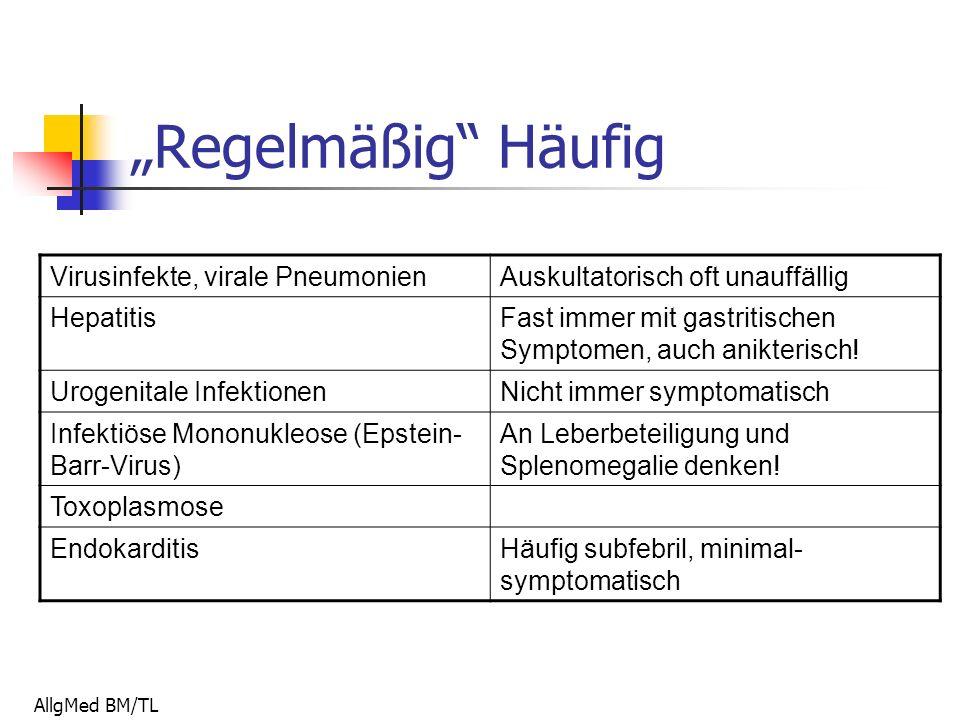 """AllgMed BM/TL """"Regelmäßig Häufig Virusinfekte, virale PneumonienAuskultatorisch oft unauffällig HepatitisFast immer mit gastritischen Symptomen, auch anikterisch."""