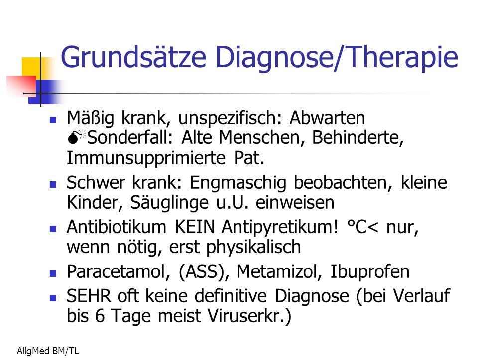 AllgMed BM/TL Grundsätze Diagnose/Therapie Mäßig krank, unspezifisch: Abwarten  Sonderfall: Alte Menschen, Behinderte, Immunsupprimierte Pat.