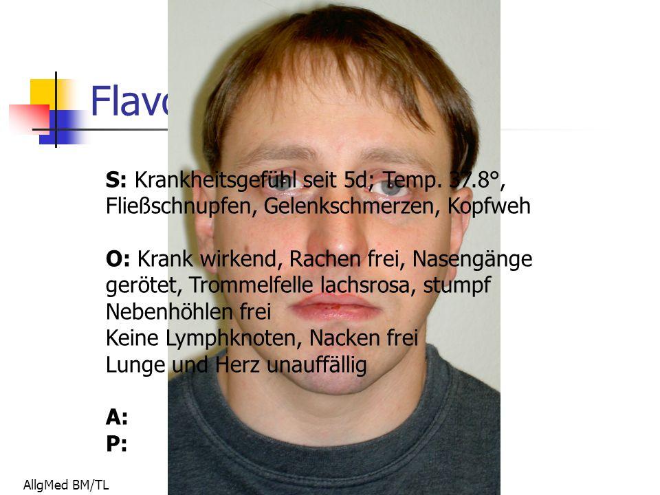 Flavor of the week.... S: Krankheitsgefühl seit 5d; Temp.