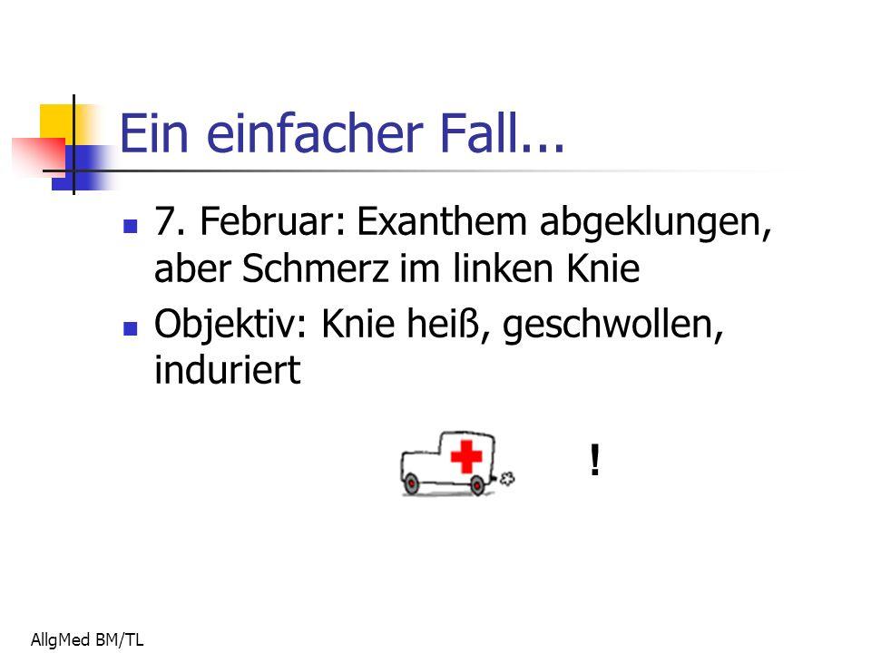 AllgMed BM/TL Ein einfacher Fall... 7.