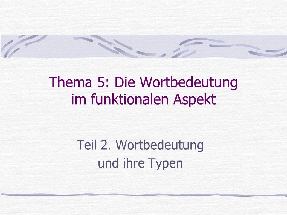 Thema 5: Die Wortbedeutung im funktionalen Aspekt Teil 2. Wortbedeutung und ihre Typen