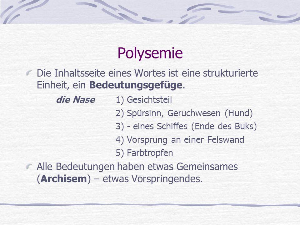 Polysemie Die Inhaltsseite eines Wortes ist eine strukturierte Einheit, ein Bedeutungsgefüge.
