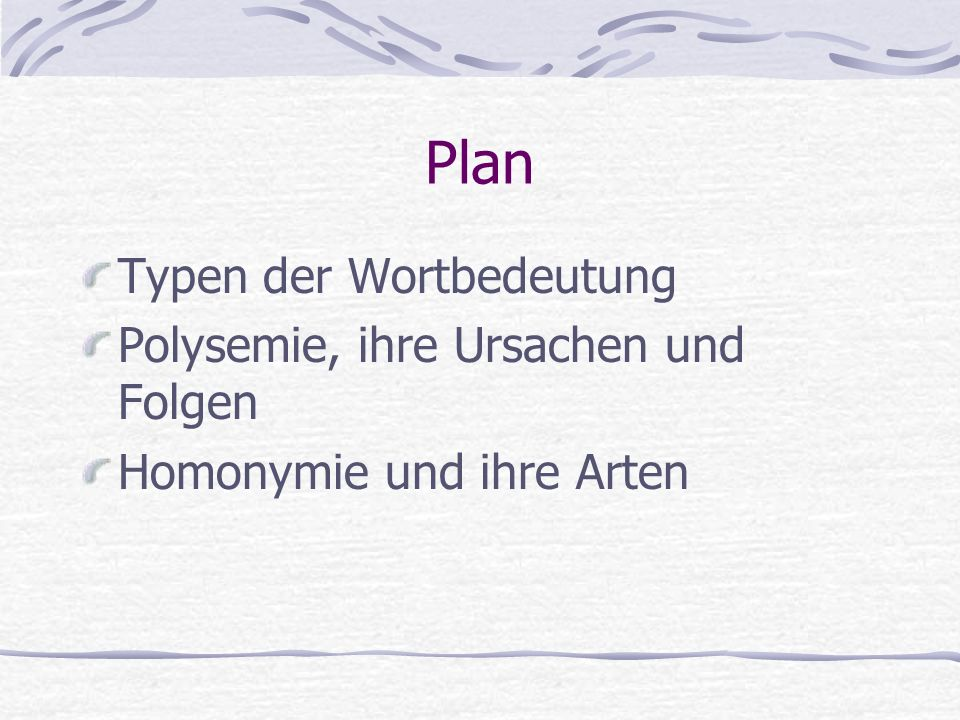 Plan Typen der Wortbedeutung Polysemie, ihre Ursachen und Folgen Homonymie und ihre Arten