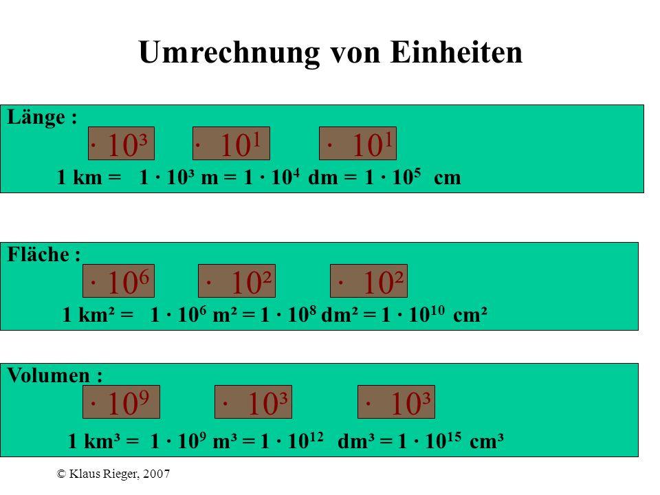 © Klaus Rieger, 2007 Umrechnung von Einheiten Km m dm cm mm  m · 10³· 10 1 · 10 3 · 10 4 · 10 5 · 10 6 · 10 9