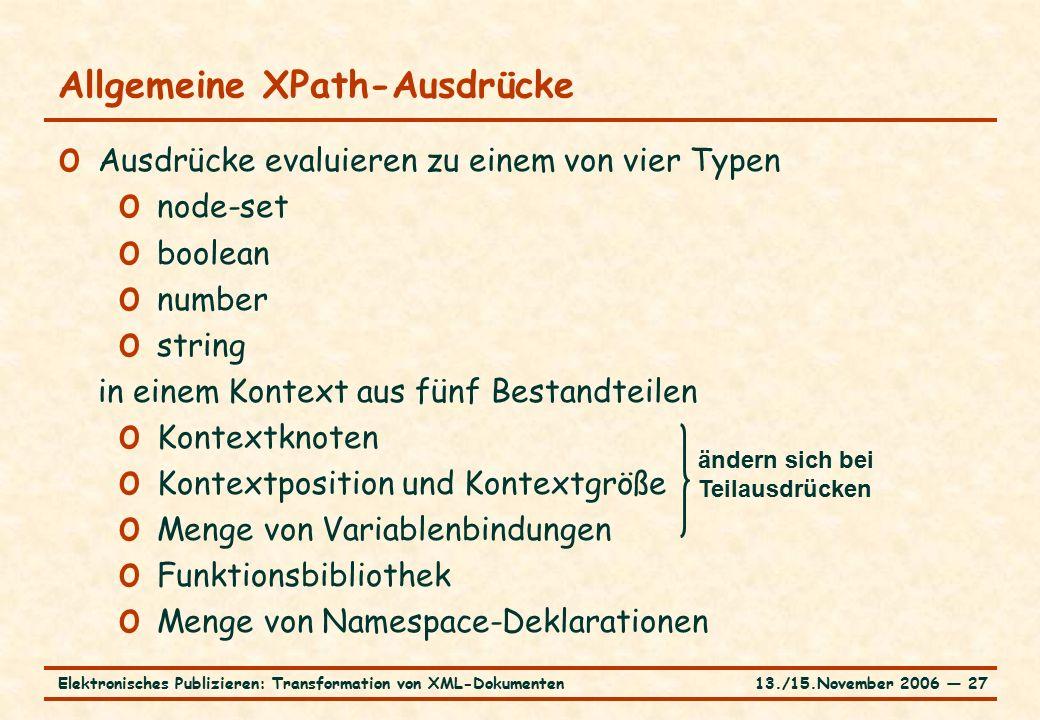 13./15.November 2006 ― 27Elektronisches Publizieren: Transformation von XML-Dokumenten Allgemeine XPath-Ausdrücke o Ausdrücke evaluieren zu einem von