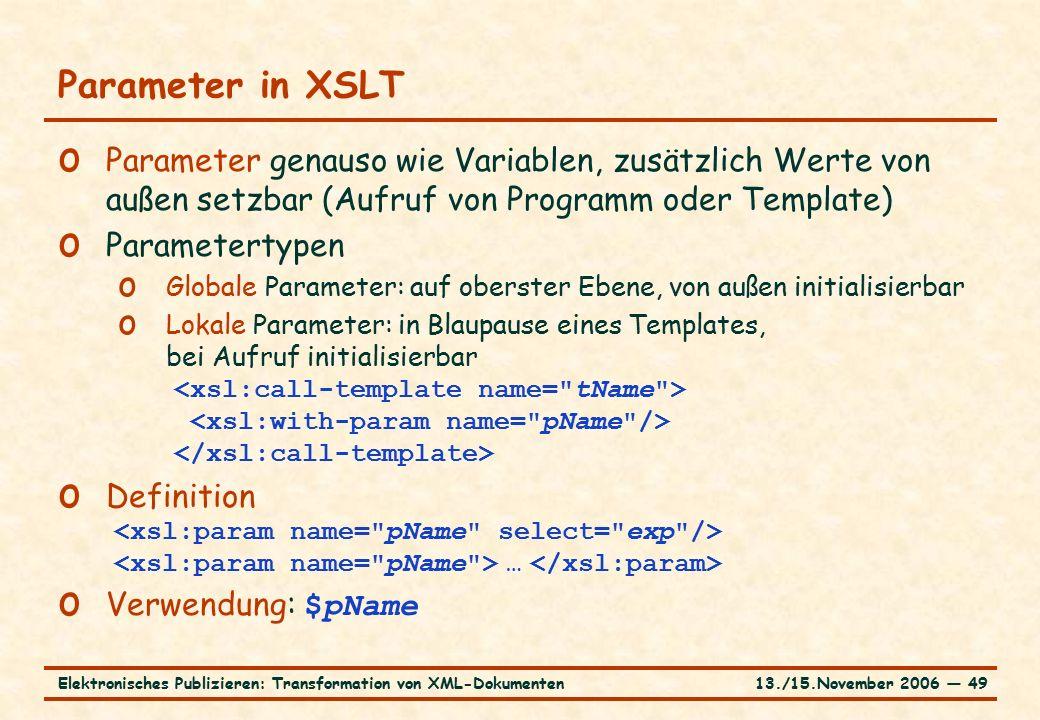 13./15.November 2006 ― 49Elektronisches Publizieren: Transformation von XML-Dokumenten Parameter in XSLT o Parameter genauso wie Variablen, zusätzlich