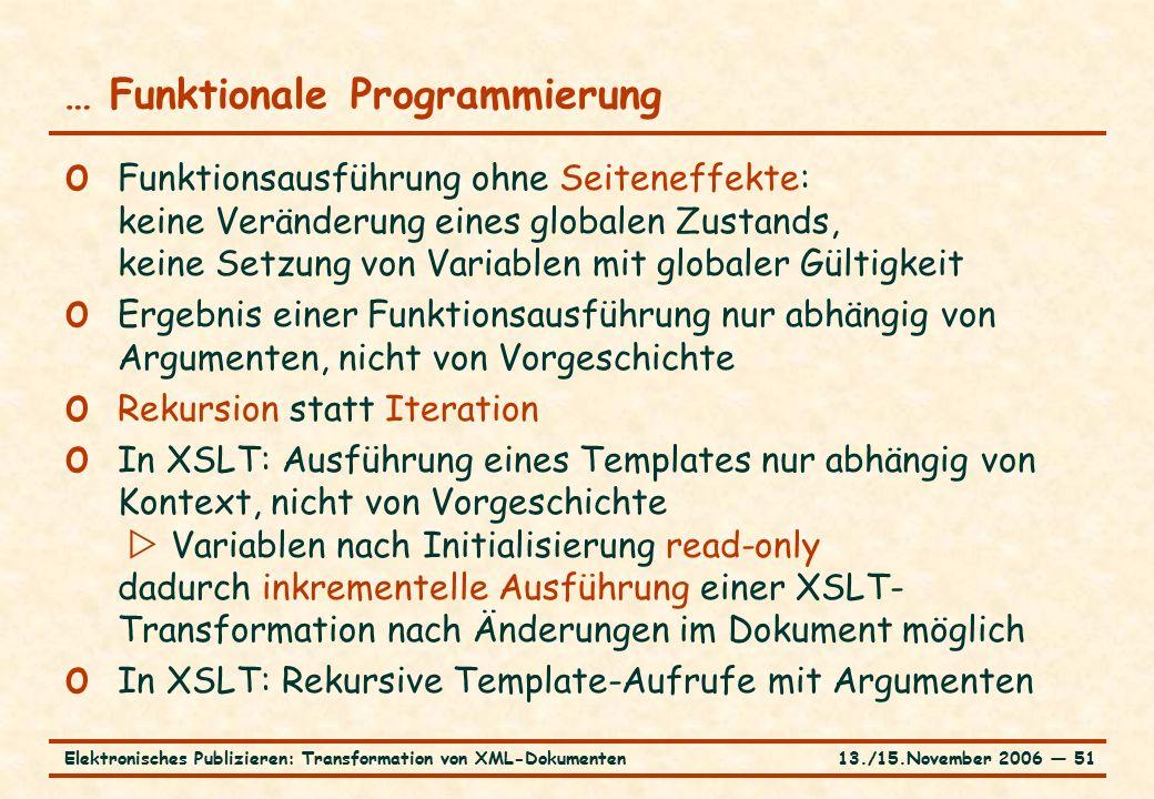 13./15.November 2006 ― 51Elektronisches Publizieren: Transformation von XML-Dokumenten … Funktionale Programmierung o Funktionsausführung ohne Seitene